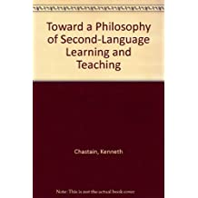 Toward a Philosophy of Second-Language Learning and Teaching