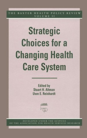 Strategic Choices for a Changing Health Care System (Baxter Health Policy Review)