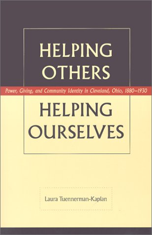 Helping Others, Helping Ourselves: Power, Giving, and Community Identity in Cleveland, Ohio, 1880-1930