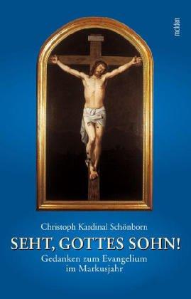 Seht, Gottes Sohn!: Gedanken zum Evangelium im Markusjahr