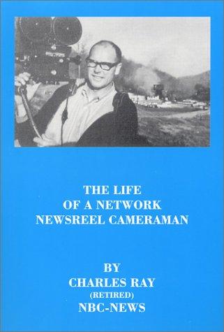 The Life of a Network Newsreel Cameraman PDF