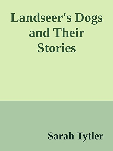 Landseer's Dogs and Their Stories (Annoted) (English Edition)