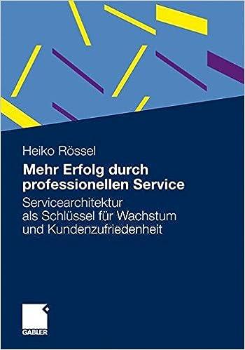 Book Mehr Erfolg durch professionellen Service: Servicearchitektur als Schlüssel für Wachstum und Kundenzufriedenheit