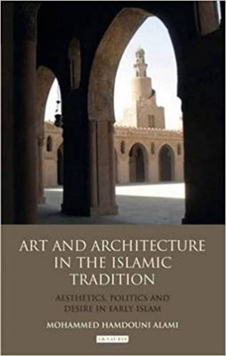 Art and Architecture in the Islamic Tradition: Aesthetics, Politics and Desire in Early Islam by Mohammed Hamdouni Alami (2013-06-30)