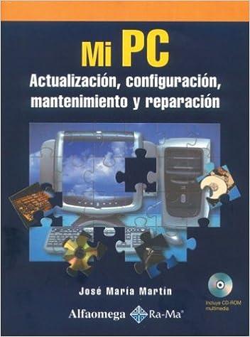 Mi PC: Actualización, configuración, mantenimiento y reparación: José María Martín-Pozuelo: 9789701509593: Amazon.com: Books