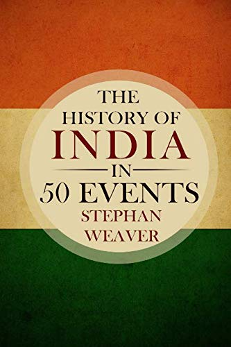 The History of India in 50 Events: (Indian History - Akbar the Great - East India Company - Taj Mahal - Mahatma Gandhi) (Timeline History in 50 Events Book) (Indian Civilization And Culture By Mahatma Gandhi)