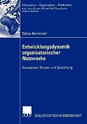 Entwicklungsdynamik Organisatorischer Netzwerke: Konzeption, Muster und Gestaltung (Information - Organisation - Produktion)