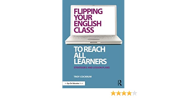 Amazon flipping your english class to reach all learners amazon flipping your english class to reach all learners strategies and lesson plans ebook troy cockrum kindle store fandeluxe Image collections