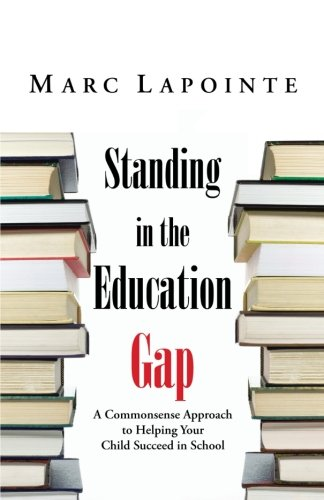 Standing in the Education Gap: A Commonsense Approach to Helping Your Child Succeed in School