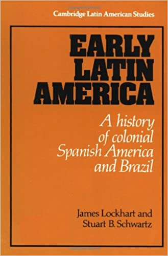 Early Latin America: A History of Colonial Spanish America and Brazil (Cambridge Latin American Studies)