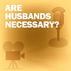 Are Husbands Necessary? (Dramatized)