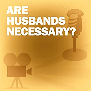 Are Husbands Necessary? (Dramatized) Radio/TV Program