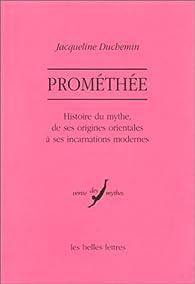 Prométhée : Histoire du mythe, de ses origines orientales à ses incarnations modernes par Jacqueline Duchemin