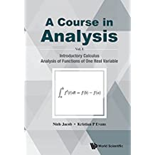 A Course in Analysis:Volume I: Introductory Calculus, Analysis of Functions of One Real Variable: 1