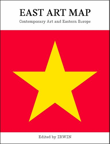 East Art Map: Contemporary Art and Eastern Europe (Afterall Books)