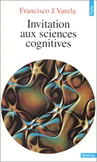 Invitation aux sciences cognitives par Francisco J. Varela