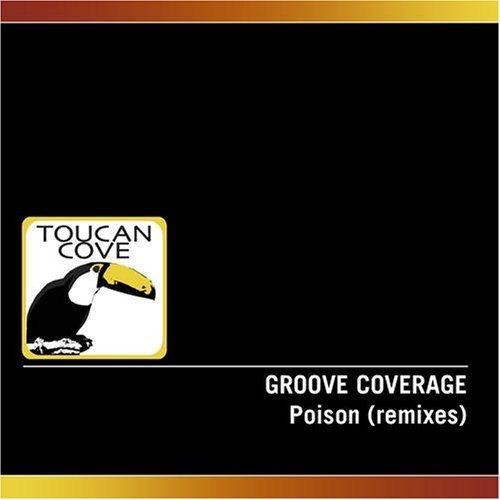Groove Coverage - Poison (Remixes) By Groove Coverage - Zortam Music