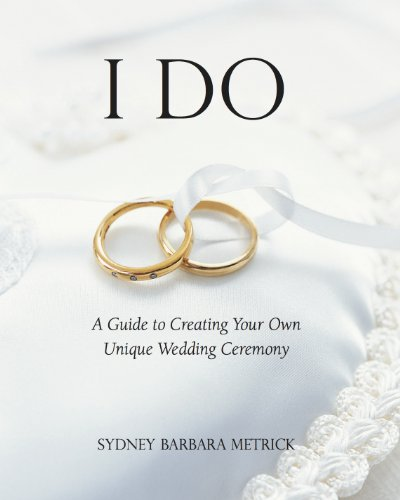 (I Do: A Guide to Creating Your Own Unique Wedding)