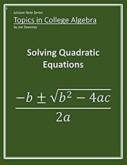 7ab97b7d0c1 Solving Quadratic Equations (Lecture Note Series  Topics in College Algebra  Book 1) by