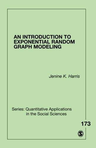 An Introduction to Exponential Random Graph Modeling (Quantitative Applications in the Social Sciences)