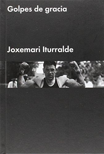 Descargar Libro Golpes De Gracia Joxemari Iturralde