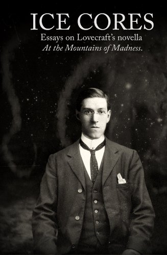 Ice Cores: essays on Lovecrafts novella At the Mountains of Madness