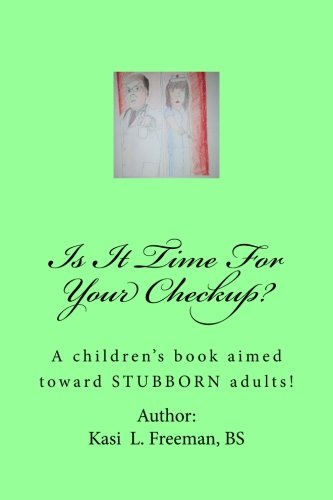 Is It Time For Your Checkup?: A children's book aimed towards stubborn adults pdf epub