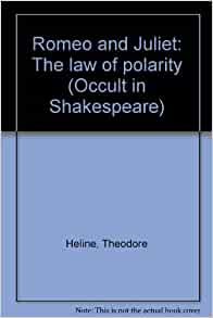 and Juliet: The law of polarity (Occult in Shakespeare): Theodore