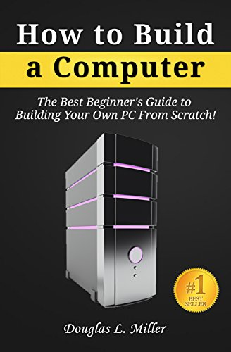 How to Build a Computer: The Best Beginner's Guide to Building Your Own PC from Scratch! (Computers Inside And Out Hardware On The Inside)