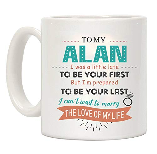 (Funny Gifts For Women Coffee Mugs Funny - To My Alan I Was A Little Late To be Your First But I'm Prepared To Be Your Last The Love Of My Life - Wedding Birthday Gifts Ceramic 11oz)