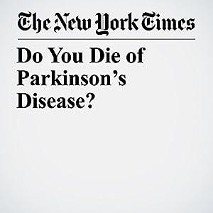 Do You Die of Parkinson's Disease?