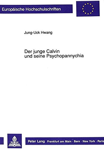 Der junge Calvin und seine Psychopannychia (Europäische Hochschulschriften / European University Studies / Publications Universitaires Européennes) (German Edition) by Peter Lang GmbH, Internationaler Verlag der Wissenschaften