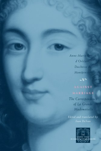 Against Marriage: The Correspondence of La Grande Mademoiselle (The Other Voice in Early Modern Europe)