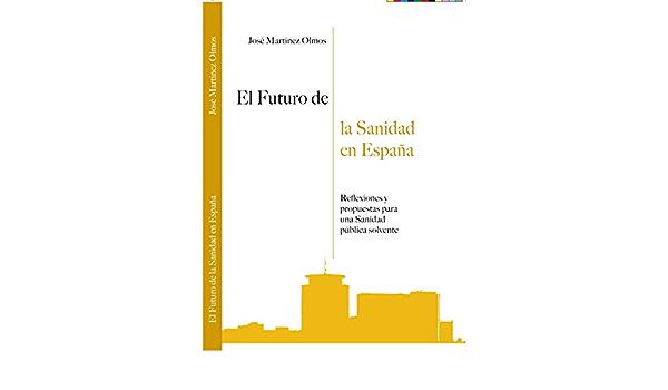 EL FUTURO DE LA SANIDAD EN ESPAÑA eBook: MARTINEZ OLMOS, JOSE : Amazon.es: Tienda Kindle