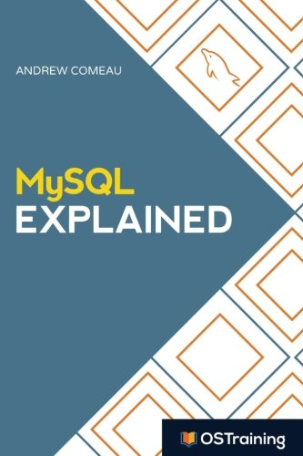 Book cover from MySQL Explained: Your Step By Step Guide to Database Design by Mr. Andrew Comeau