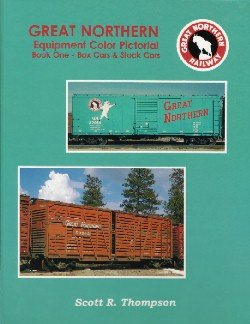 Great Northern Equipment Color Pictorial, Book 1: Box Cars & Stock Cars