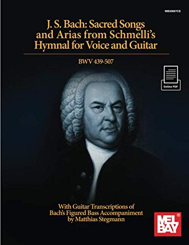 J. S. Bach:  Sacred Songs and Arias from Schmelli's Hymnal for Voice and Guitar BWV 439-507: With Guitar Transcriptions fo Bach's Figured Bass Accompaniment