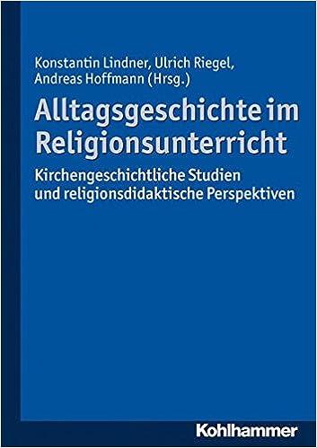 Book Alltagsgeschichte Im Religionsunterricht: Kirchengeschichtliche Studien Und Religionsdidaktische Perspektiven