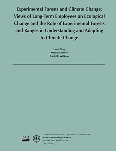 Experimental Forests and Climate Change: Views of Long- Term Employees on Ecological change and the Role of Experimental Forests and Ranges in Understanding and Adapting to Climate Change Yung