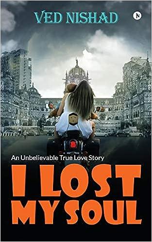 Amazon com: I Lost My Soul: An Unbelievable True Love Story