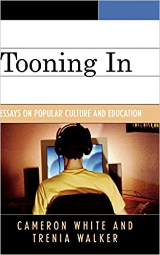 tooning in essays on popular culture and education cameron white  tooning in essays on popular culture and education cameron white trenia walker 9780742559691 com books