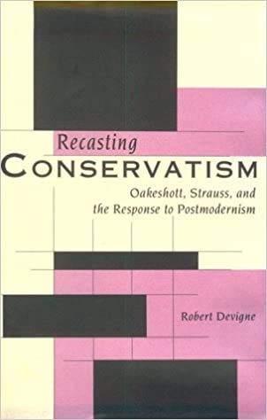 Recasting Conservatism: Oakeshott, Strauss, and the Response