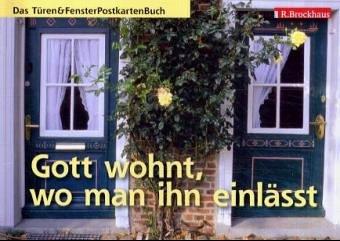 Gott wohnt, wo man ihn einlässt - Postkartenbuch: Das Türen & Fenster Postkartenbuch