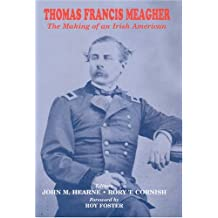 Thomas Francis Meagher: The Making of an Irish American (The Irish Abroad)