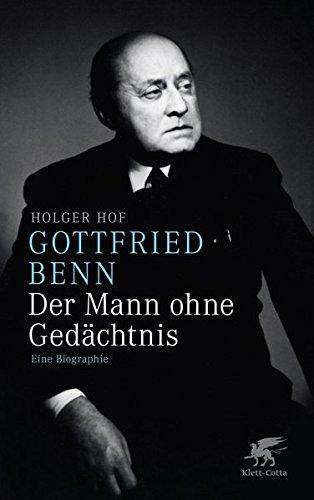 Gottfried Benn. Der Mann ohne Gedächtnis: Eine Biographie