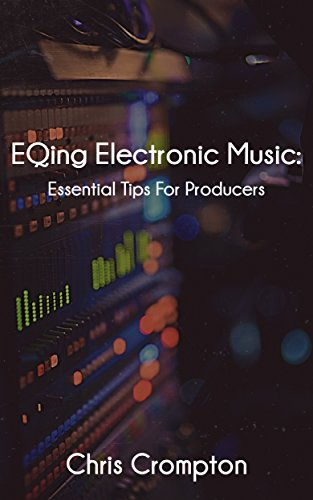 Pdf eBooks EQing Electronic Music: Essential Tips For Producers (Making Electronic Music Book 2)