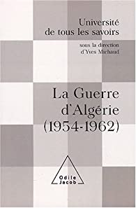 La Guerre d'Algérie : Université de tous les savoirs par  Collectif