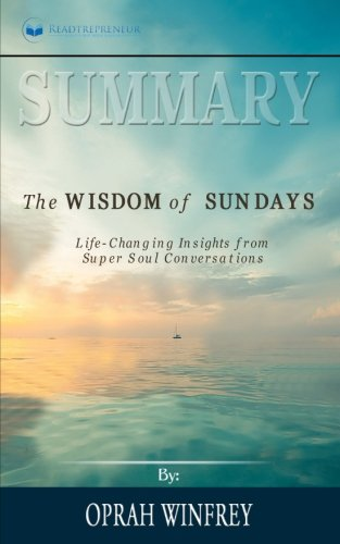 Summary  The Wisdom Of Sundays  Life Changing Insights From Super Soul Conversations