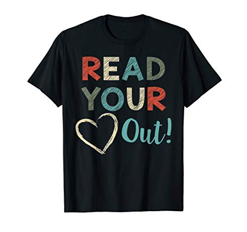 read your heart out - reading english teacher gift T-Shirt (Tshirt Teacher Reading)