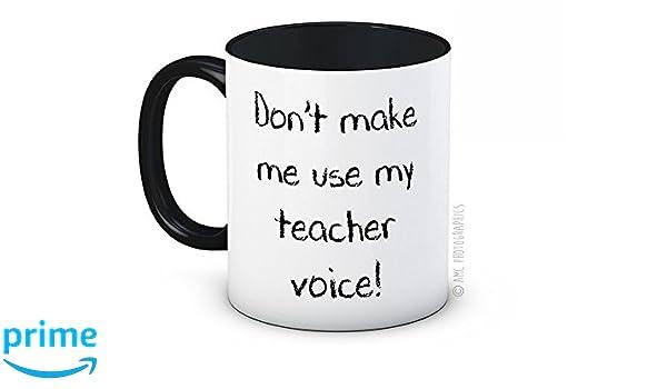 Dont Make Me Use My Teacher Voice! - Taza De Café De Cerámica De Alta Calidad: Amazon.es: Hogar